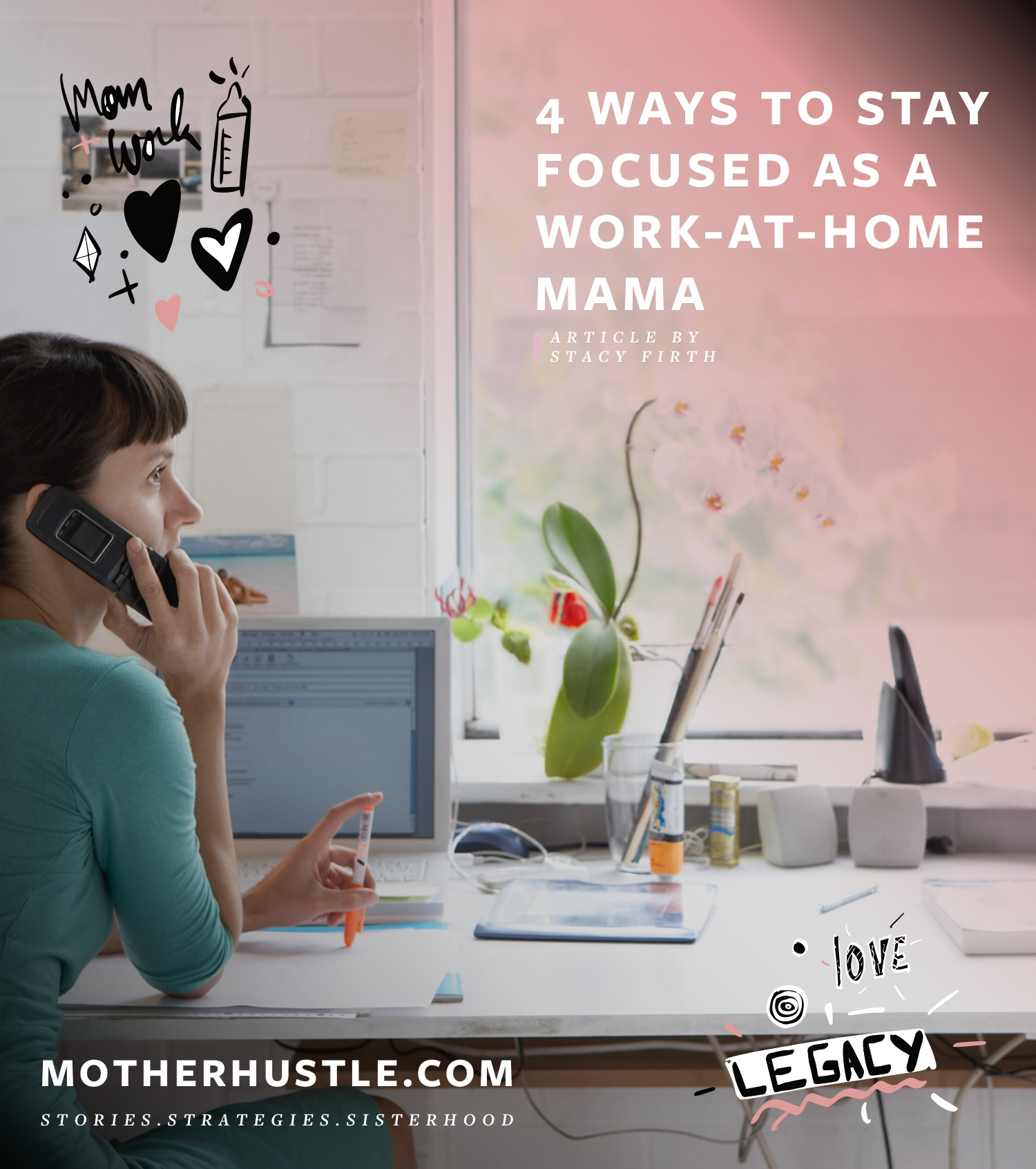 4 Ways To Stay Focused As A Work-At-Home Mama - by Stacy Firth for MotherHustle
