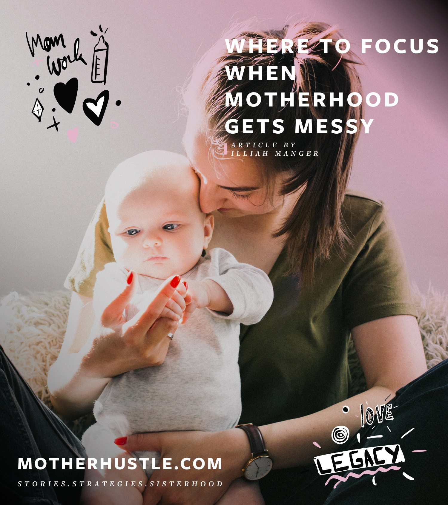 Where to Focus When Motherhood Gets Messy - by Illiah Manger for MotherHustle