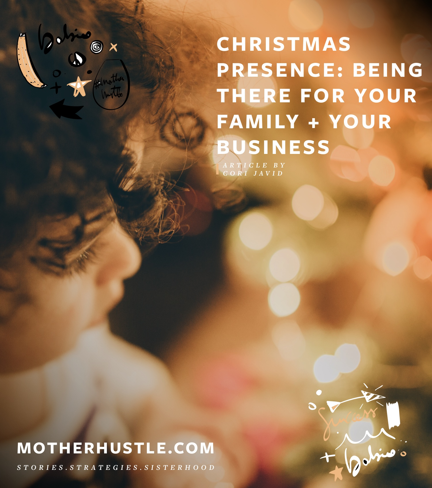 Christmas Presence- Being There For Your Family AND Your Business - BY Cori Javid for MotherHustle