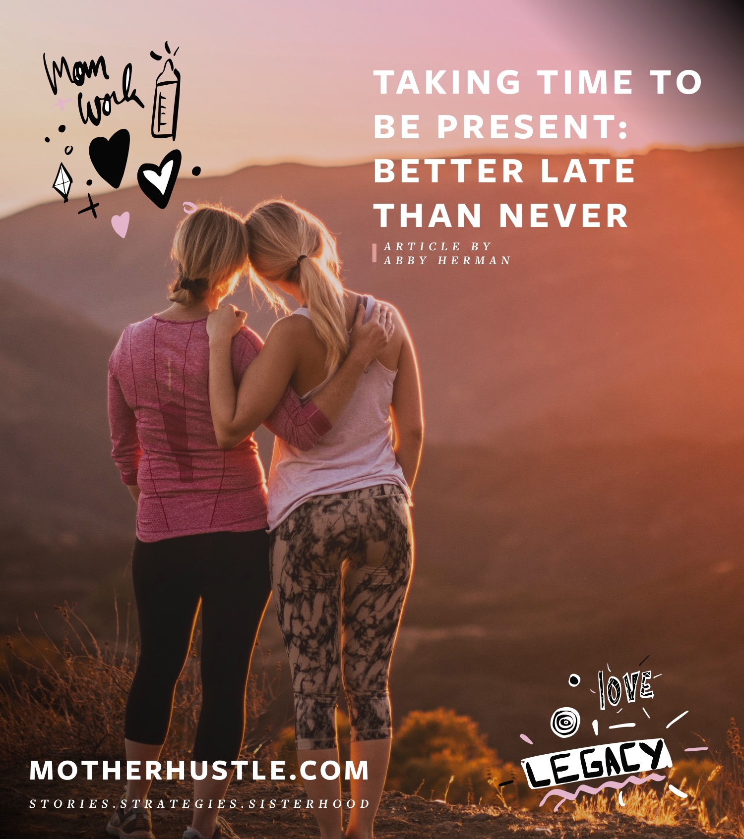 Taking Time To Be Present- Better Late Than Never - by Abby Herman for MotherHustle