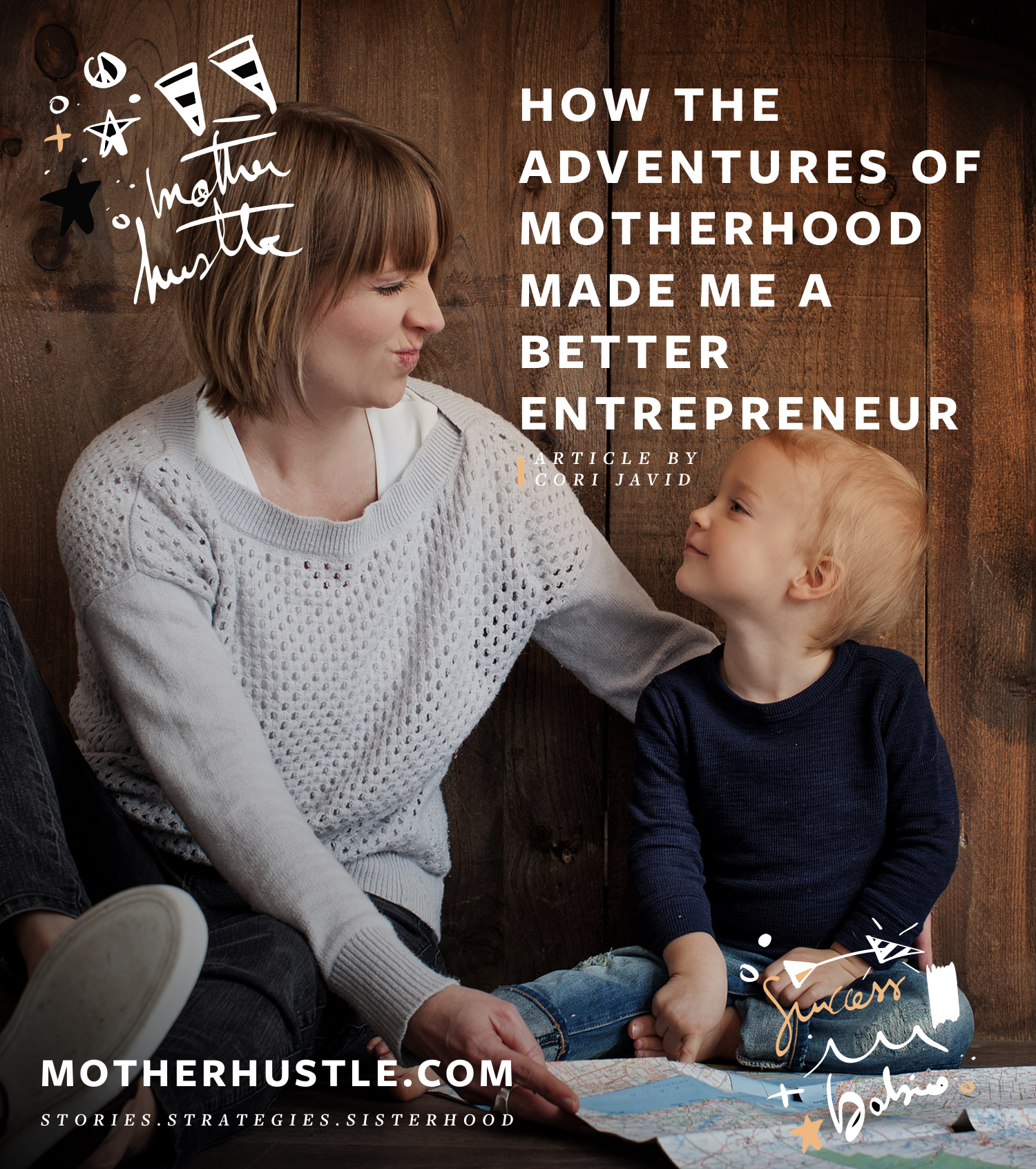 How the Adventures of Motherhood Made Me a Better Entrepreneur - by Cori Javid for MotherHustle