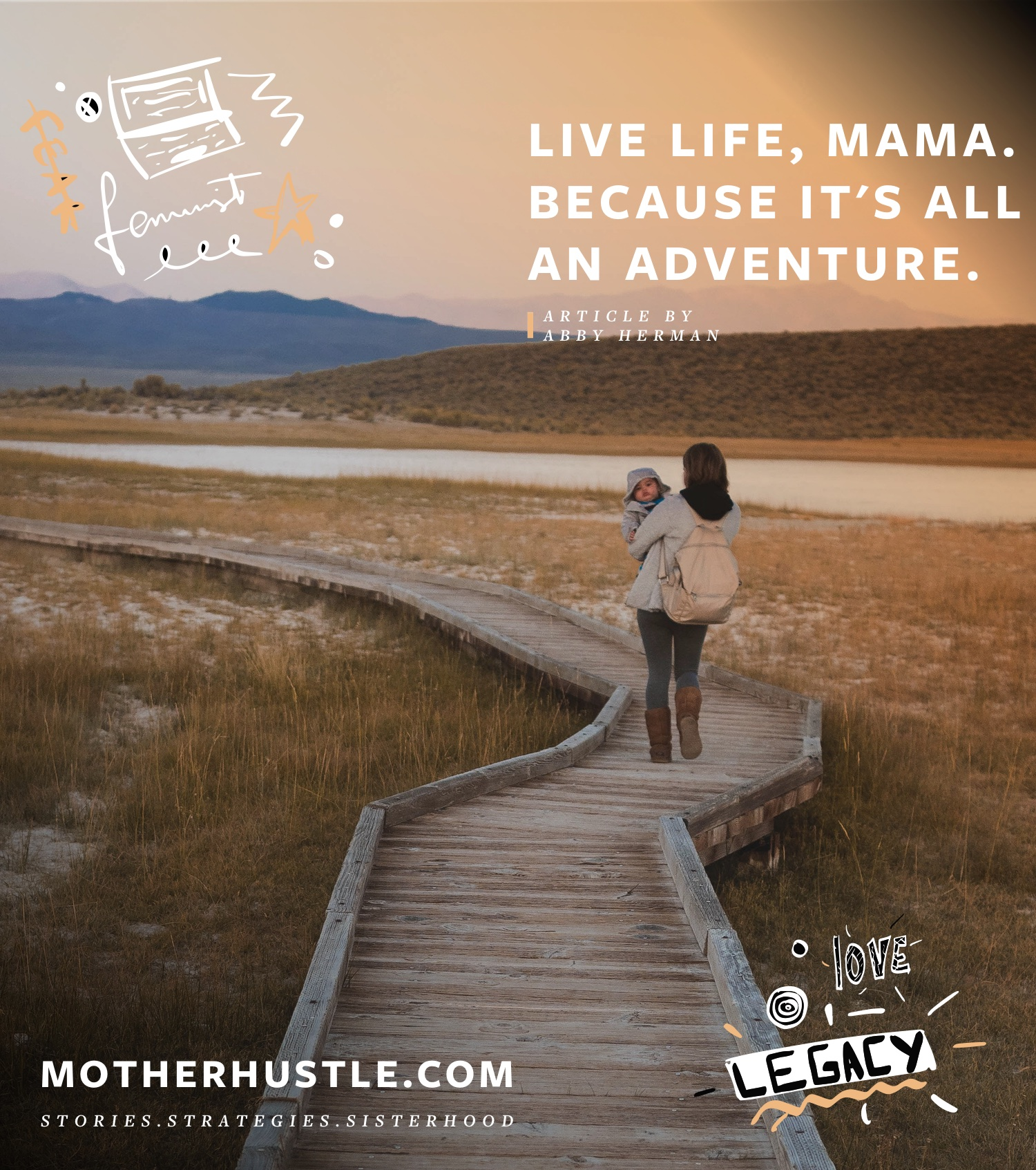 Live Life, Mama. Because It's All An Adventure - by Abby Herman for MotherHustle