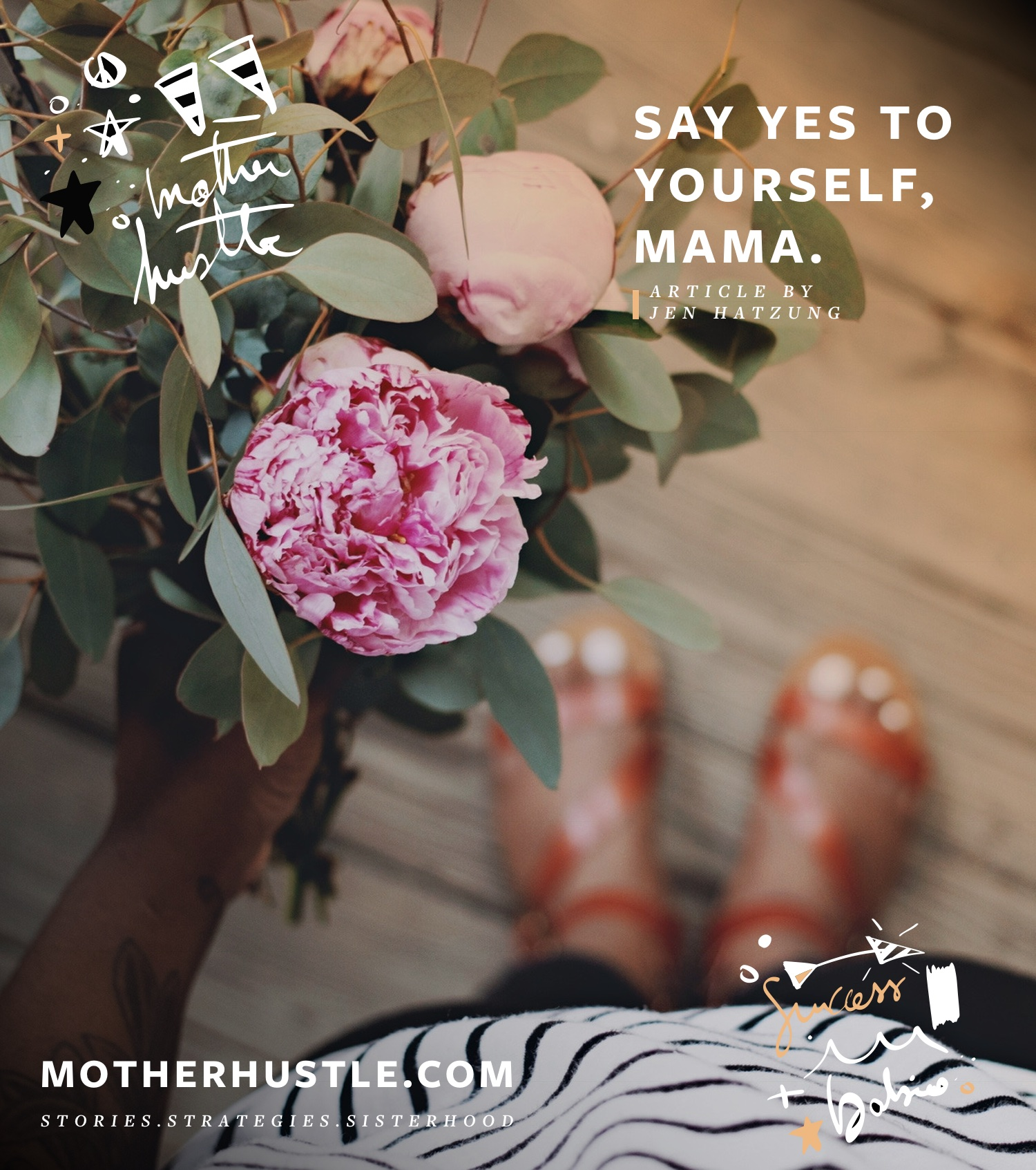 Say Yes to Yourself, Mama. - by Jen Hatzung for MotherHustle