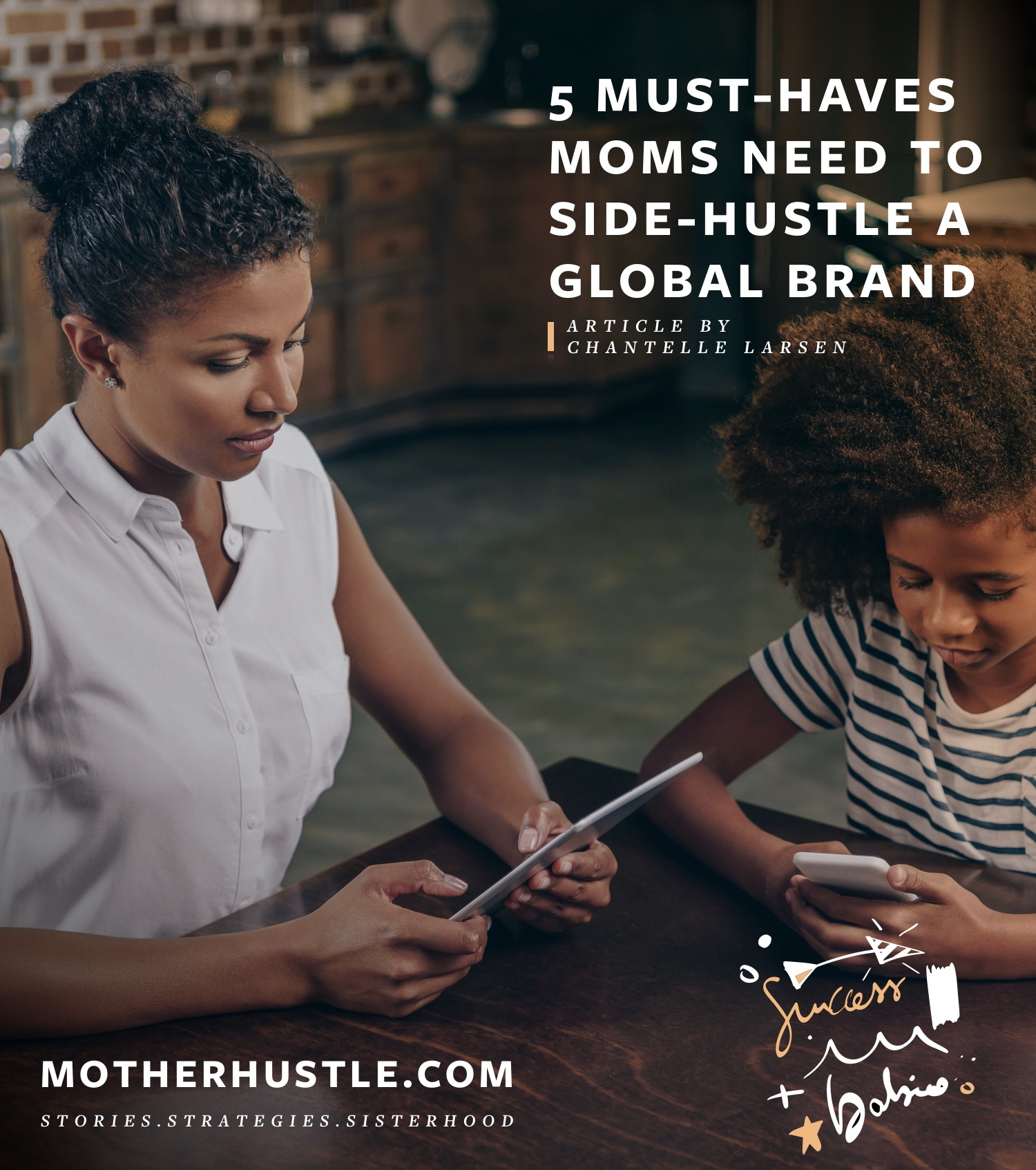 5 Must-Haves Mums Need to Side-Hustle a Global Brand - by Chantelle Larsen for MotherHustle