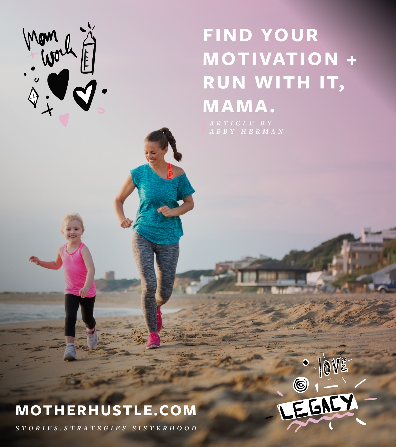 Find Your Motivation + Run With It, Mama. - by Abby Herman for MotherHustle