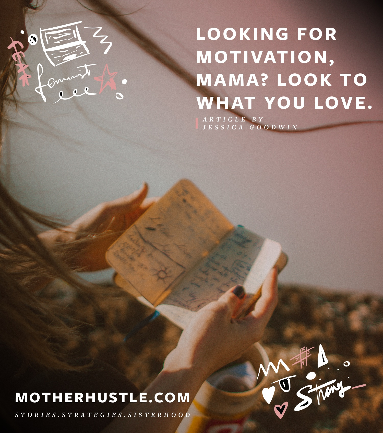 Looking for Motivation, Mama? Look to What You Love - by Jessica Goodwin for MotherHustle