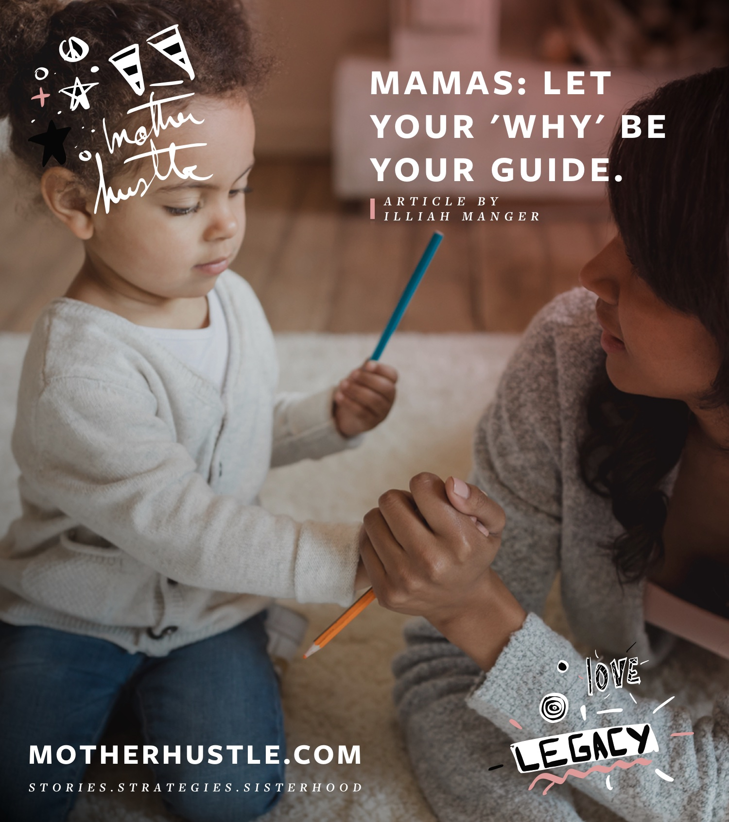Mamas- Let Your 'WHY' Be Your Guide - by Illiah Manger for MotherHustle
