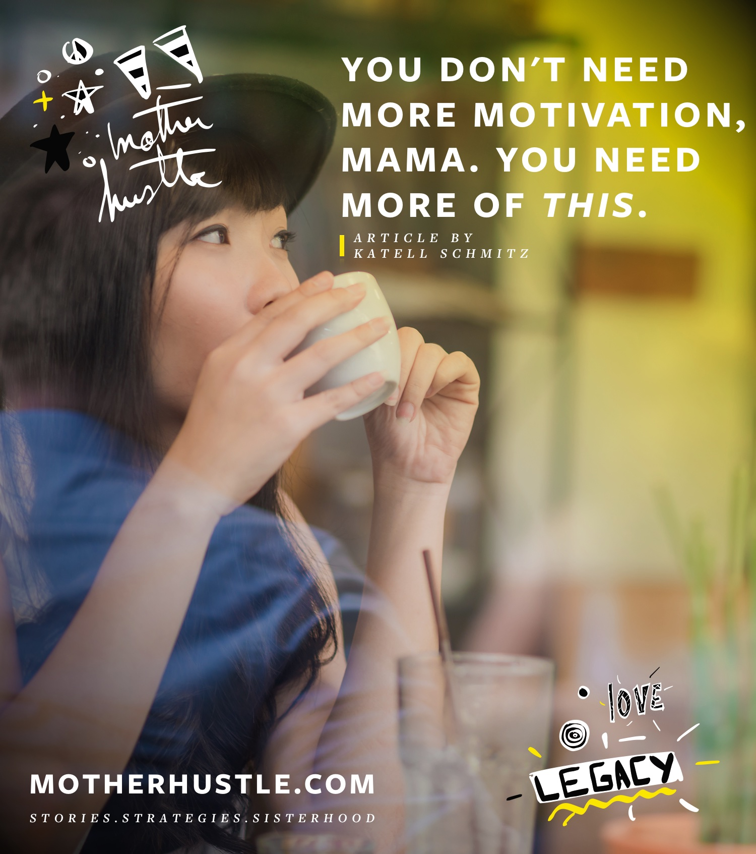 You Don't Need More Motivation, Mama. You Need More of THIS. - By Katell Schmitz of MotherHustle