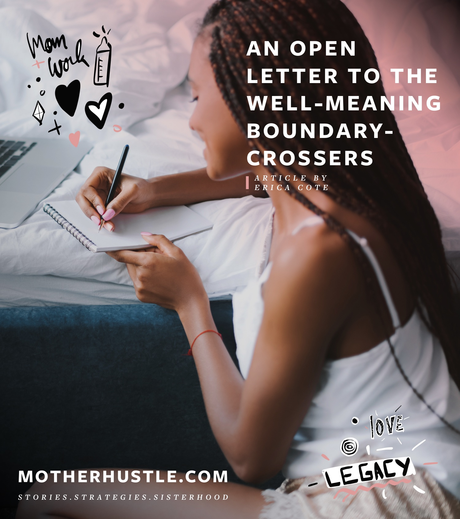 An Open Letter To The Well-Meaning Boundary-Crossers - BY Erica Cote for MotherHustle