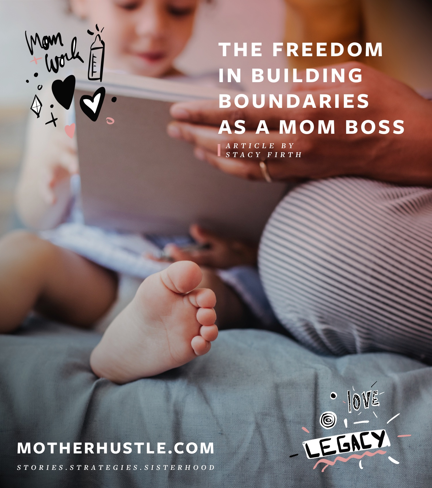 The Freedom in Building Boundaries as a Mom Boss - by Stacy Firth for MotherHustle
