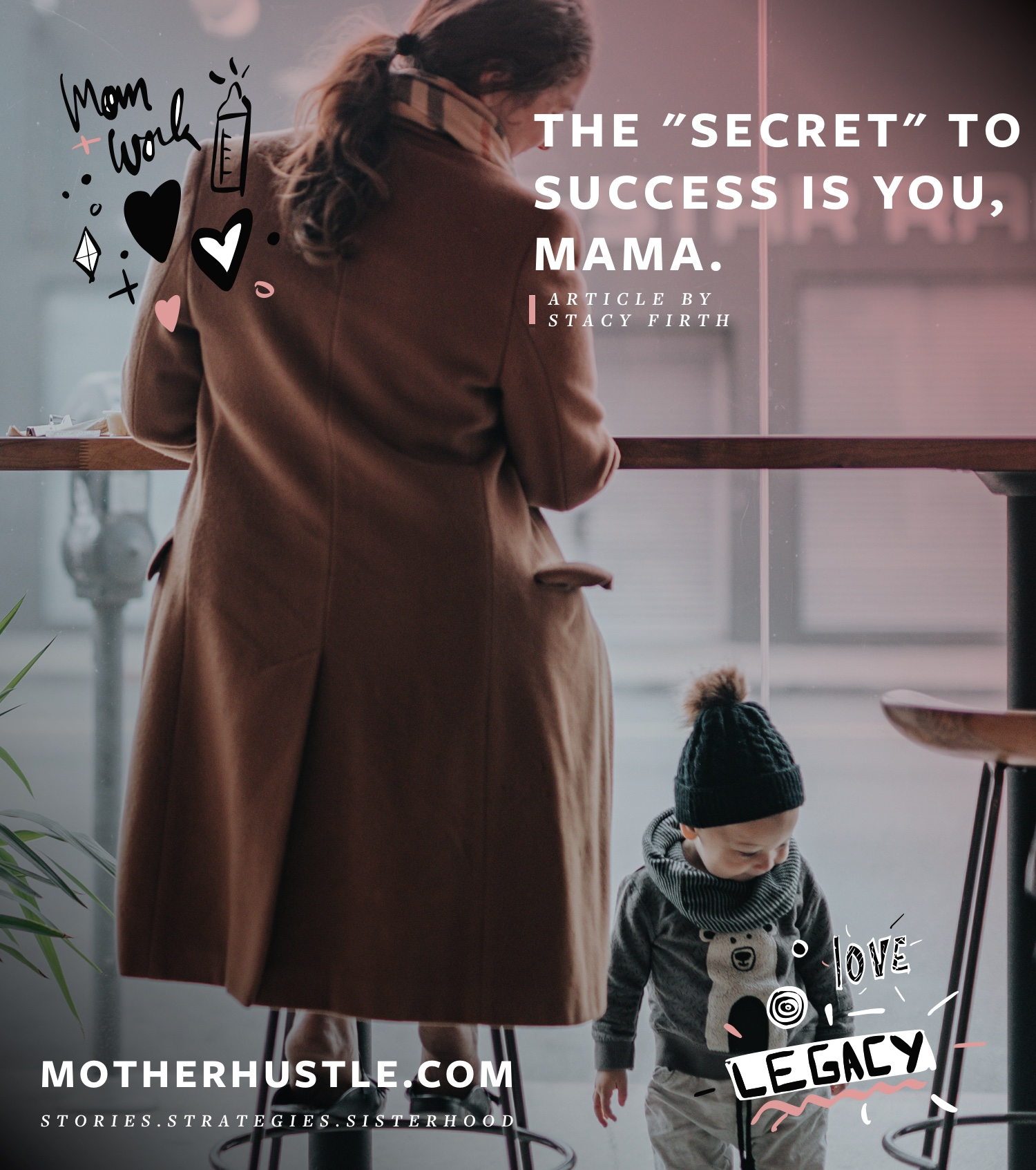 "The ""Secret"" to Success is You, Mama - by Stacy Firth for MotherHustle"