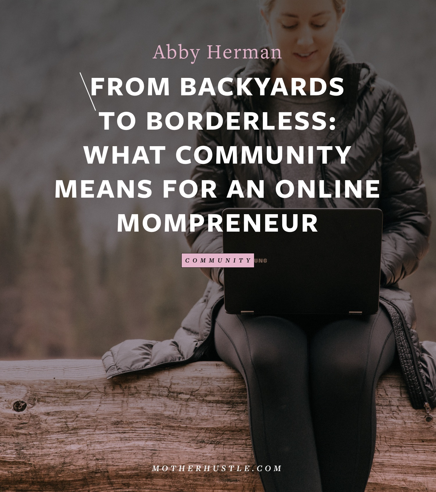 From Backyards to Borderless- What Community Means For An Online Mompreneur - By Abby Herman for MotherHustle