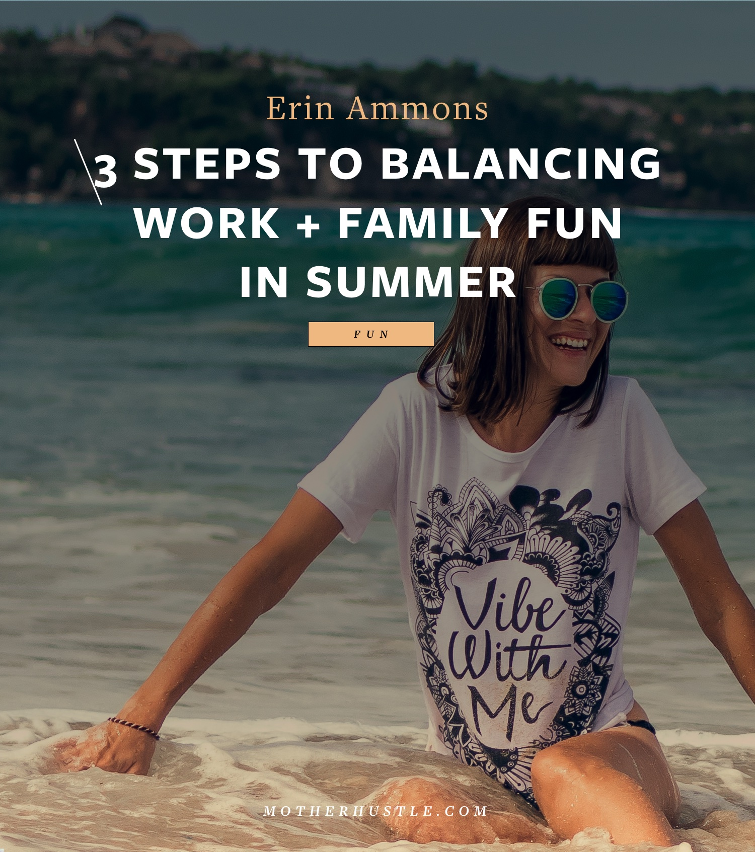 3 Steps to Balancing Work + Family Fun in Summer - by Erin Ammons for MotherHustle