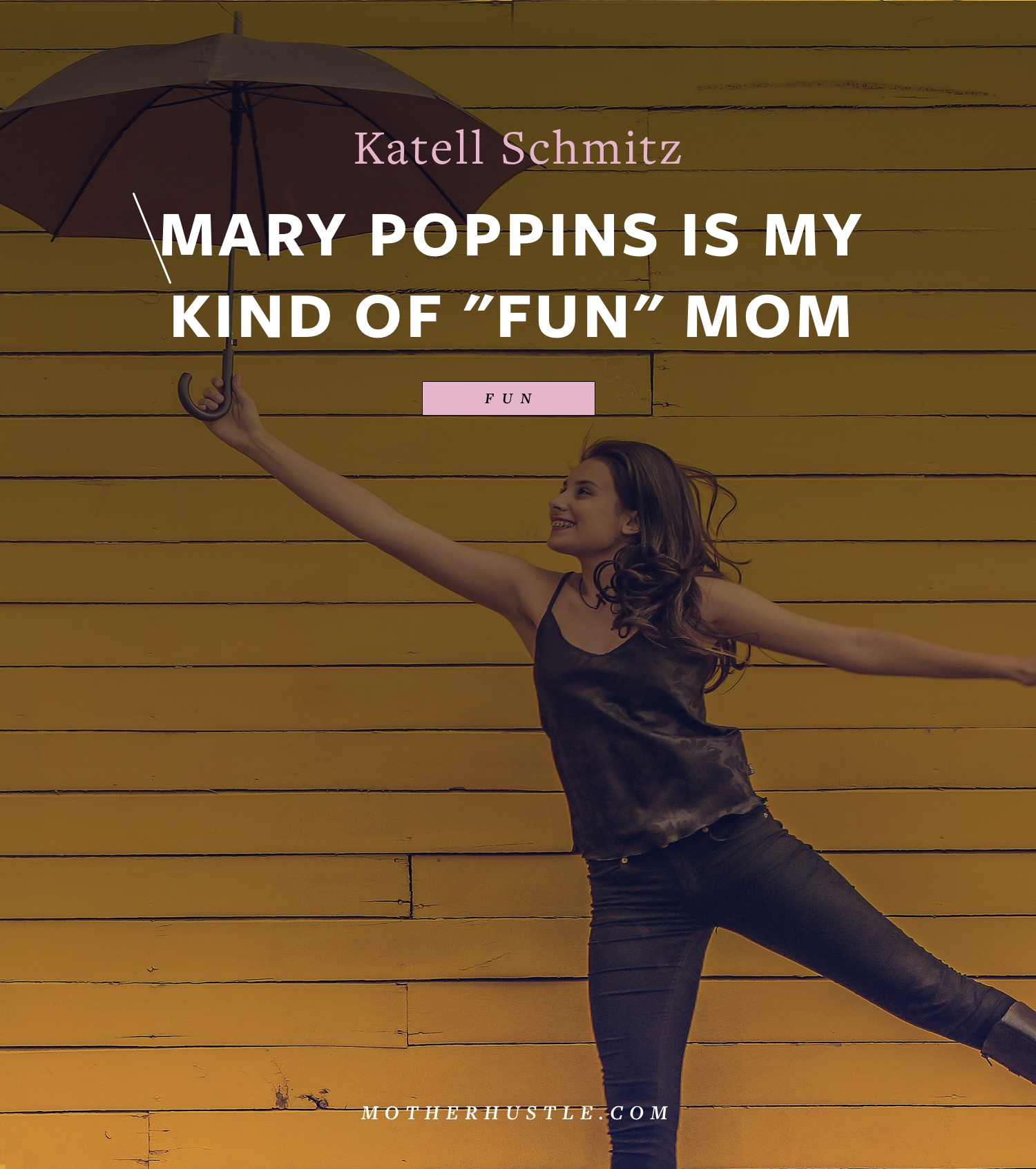 Mary Poppins Is My Kind of Fun Mom - by Katell Schmitz for MotherHustle