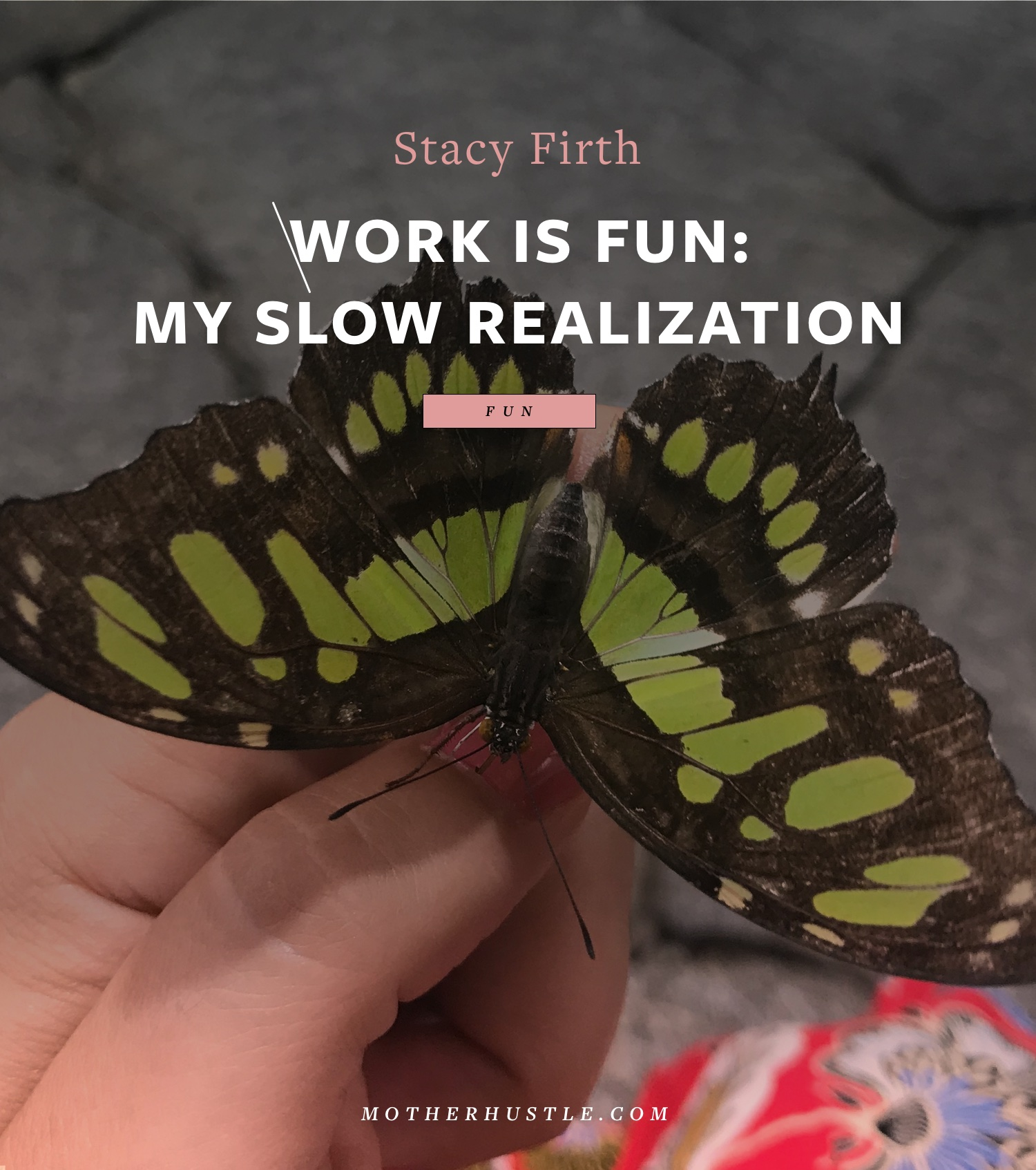 Work IS Fun- My Slow Realization - by Stacy Firth for MotherHustle
