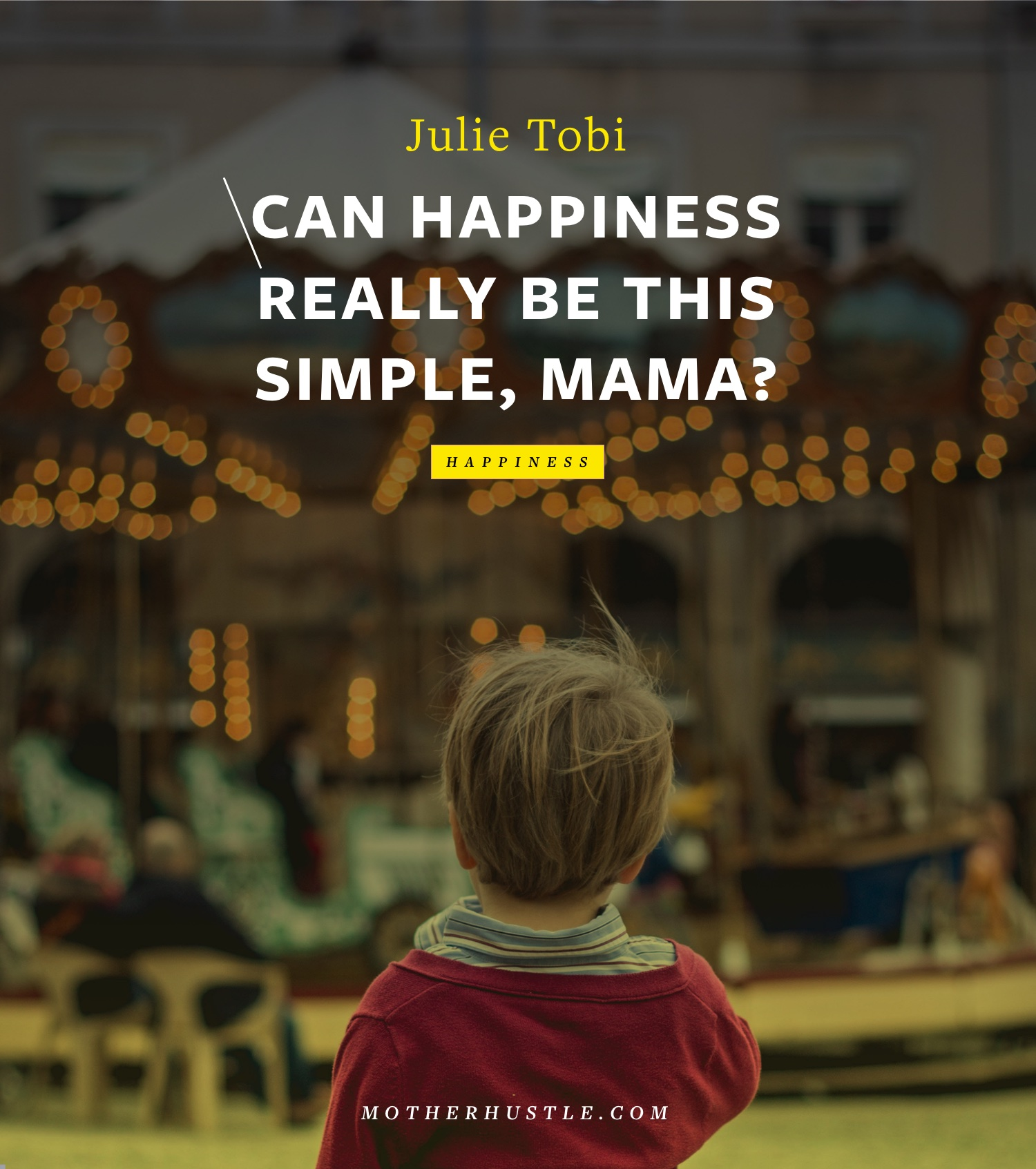 Can Happiness Really Be This Simple, Mama? - by Julie Tobi for MotherHustle