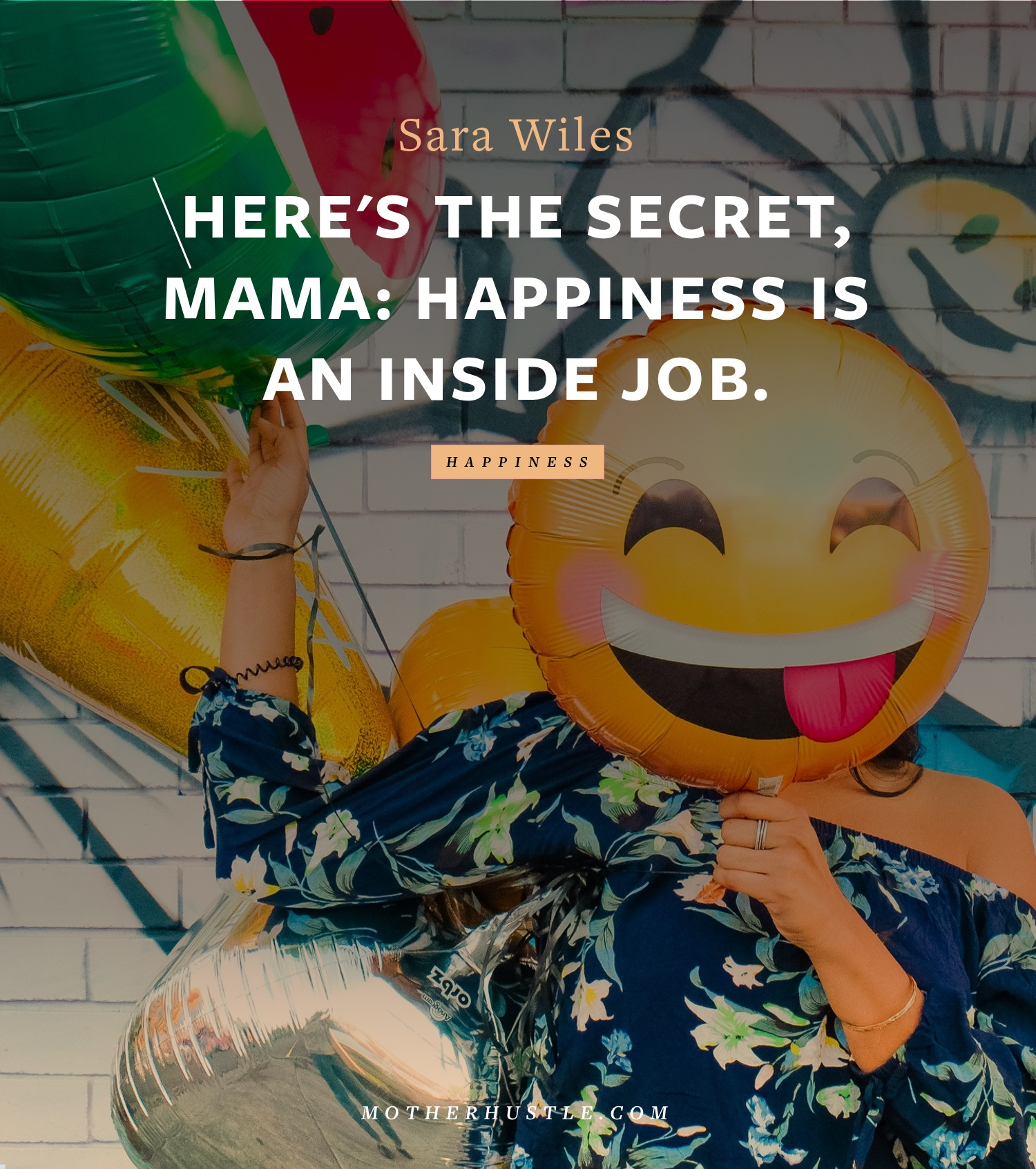 Here's The Secret, Mama- Happiness Is An Inside Job - by Sara Wiles for MotherHustle