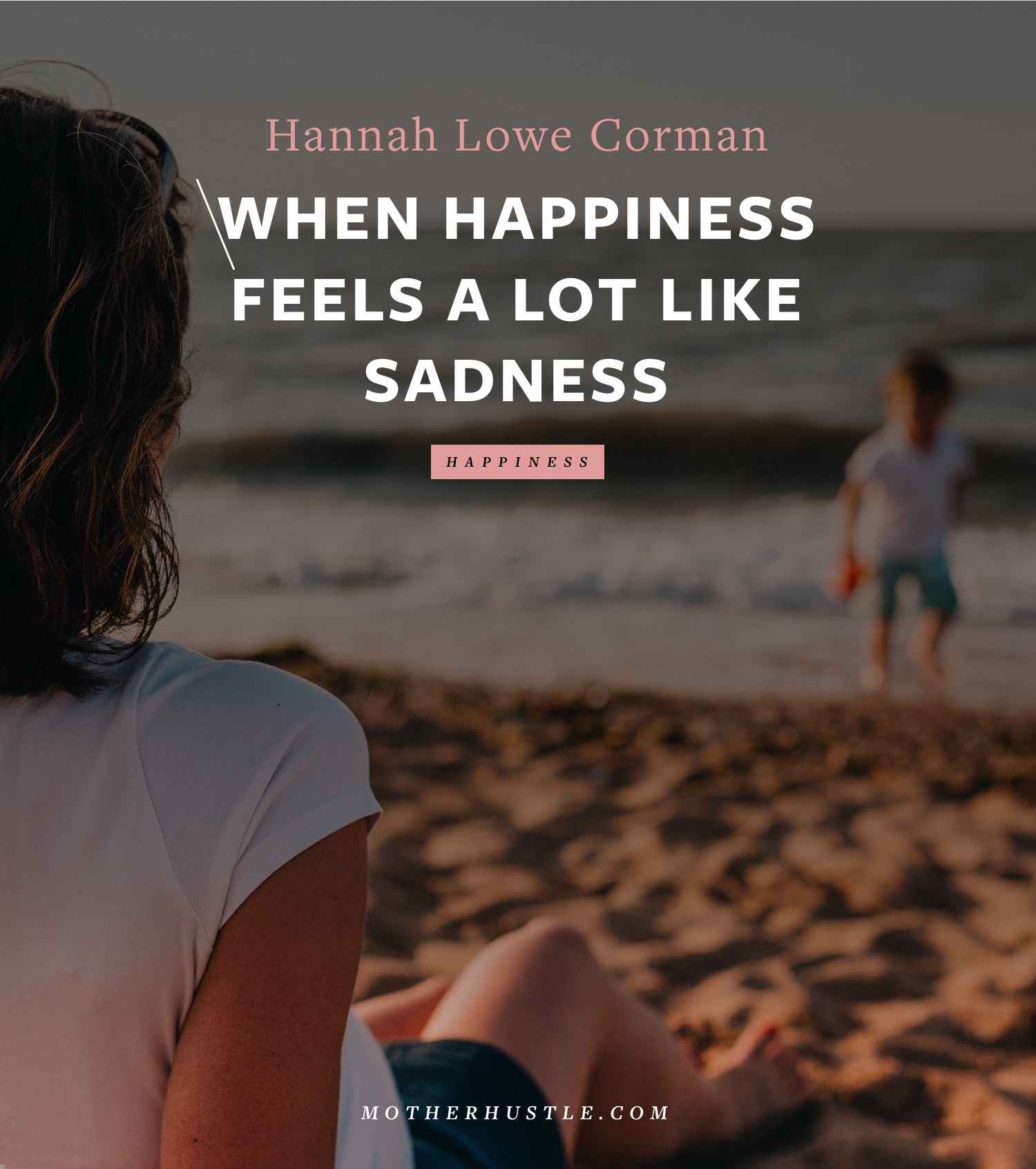 When Happiness Feels A Lot Like Sadness - by Hannah Lowe Corman for MotherHustle