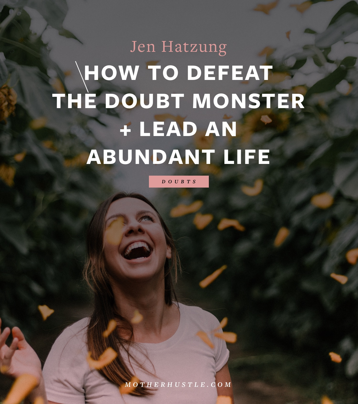 How to Defeat the Doubt Monster + Live an Abundant Life - by Jen Hatzung for MotherHustle