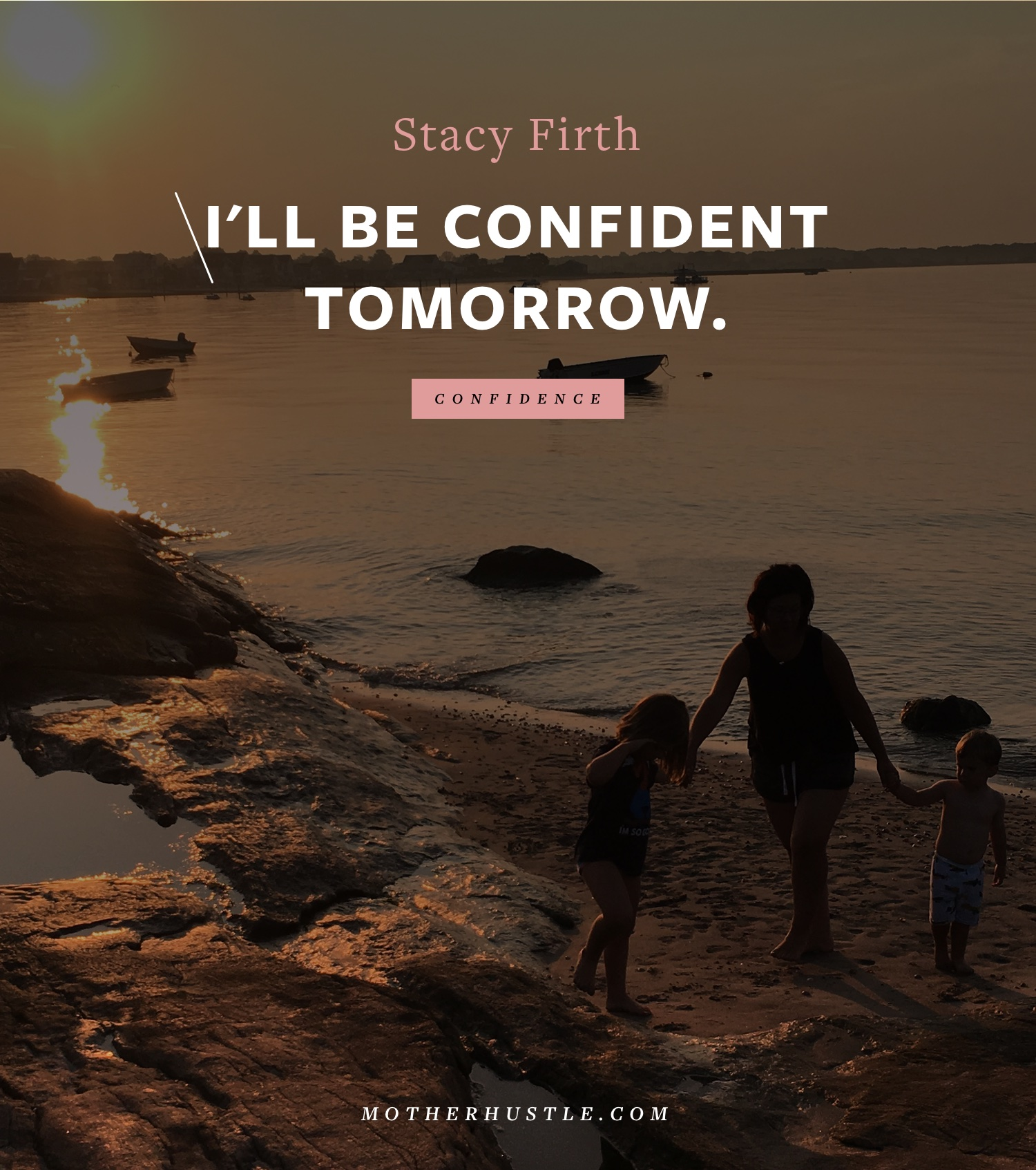 I'll Be Confident Tomorrow - BY Stacy Firth for MotherHustle