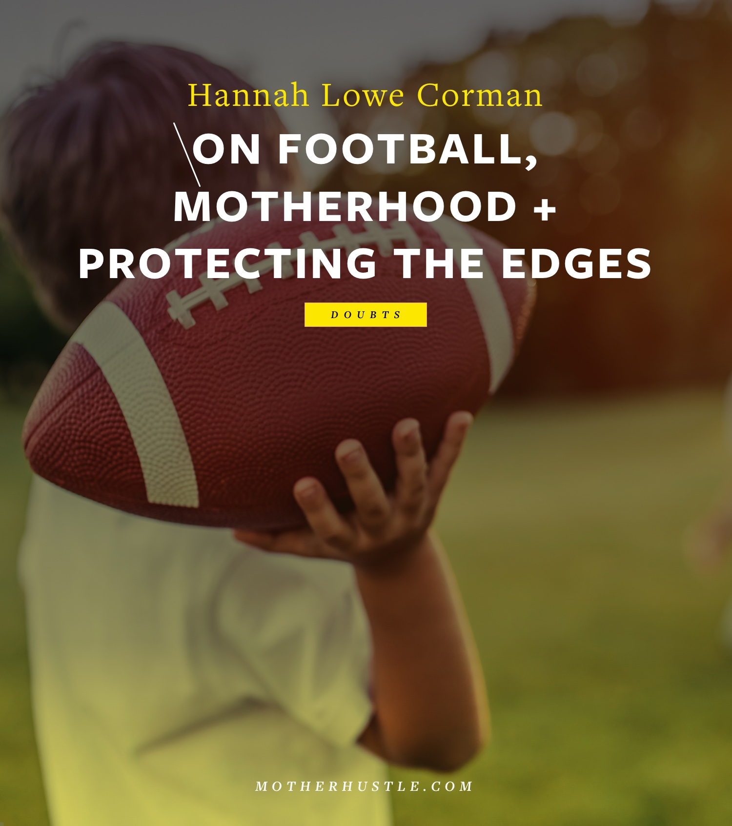 On Football, Motherhood & Protecting the Edges- by Hannah Lowe Corman for MotherHustle