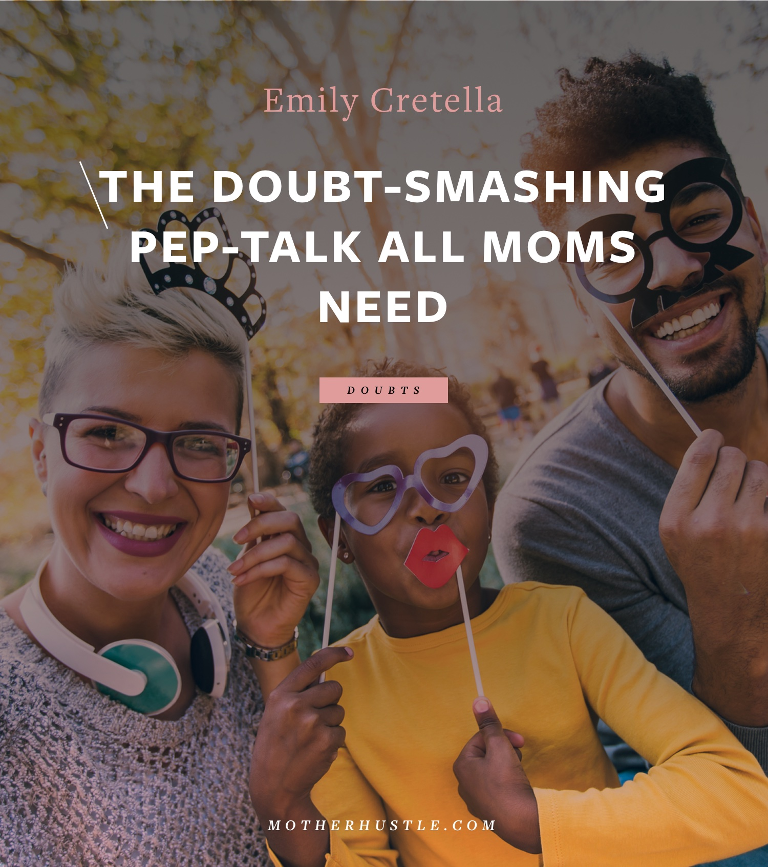 The Doubt-Smashing Pep-Talk All Moms Need - BY Emily Cretella for MotherHustle
