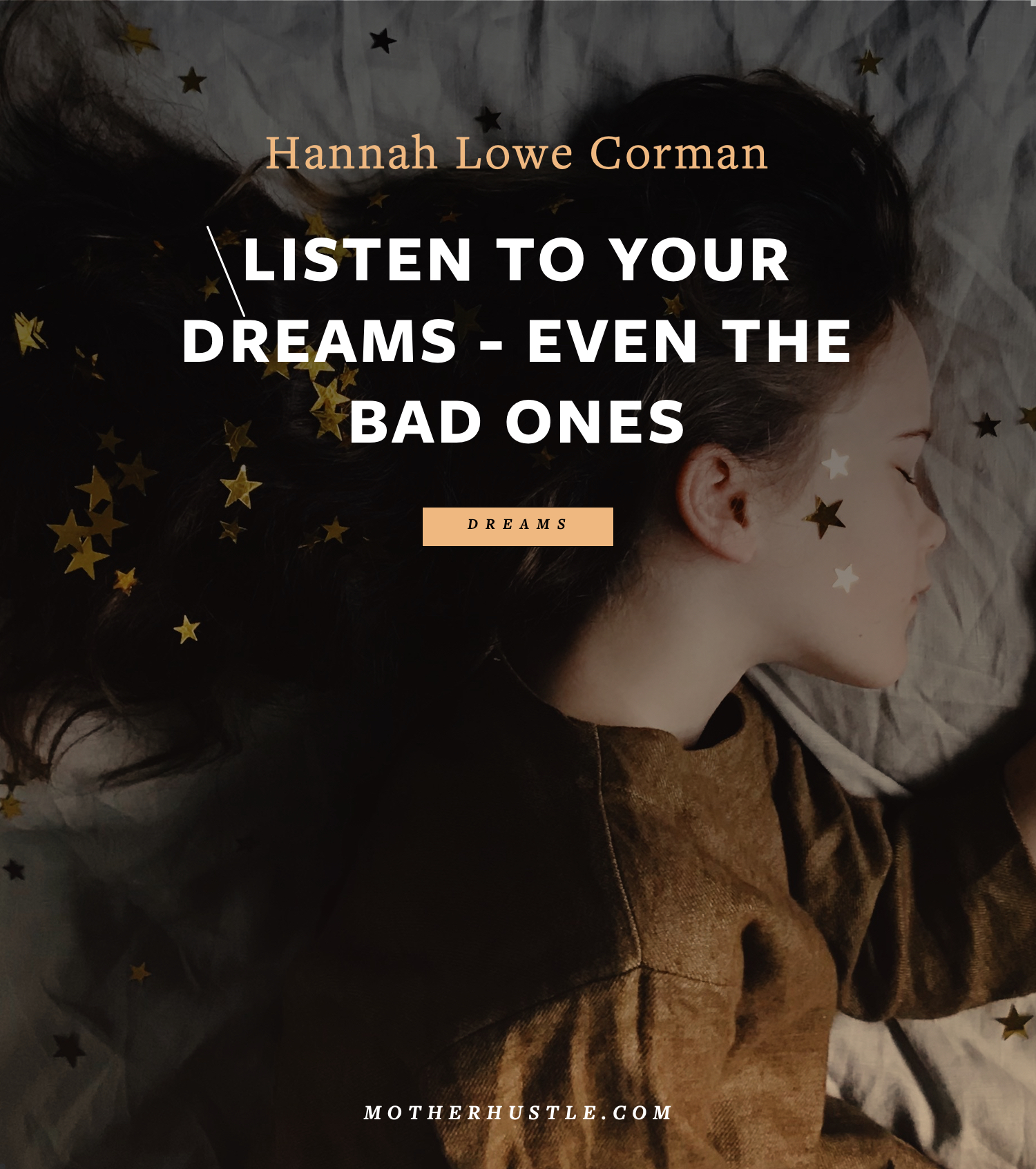 Listen to Your Dreams - Even The Bad Ones - BY Hannah Lowe Corman for MotherHustle