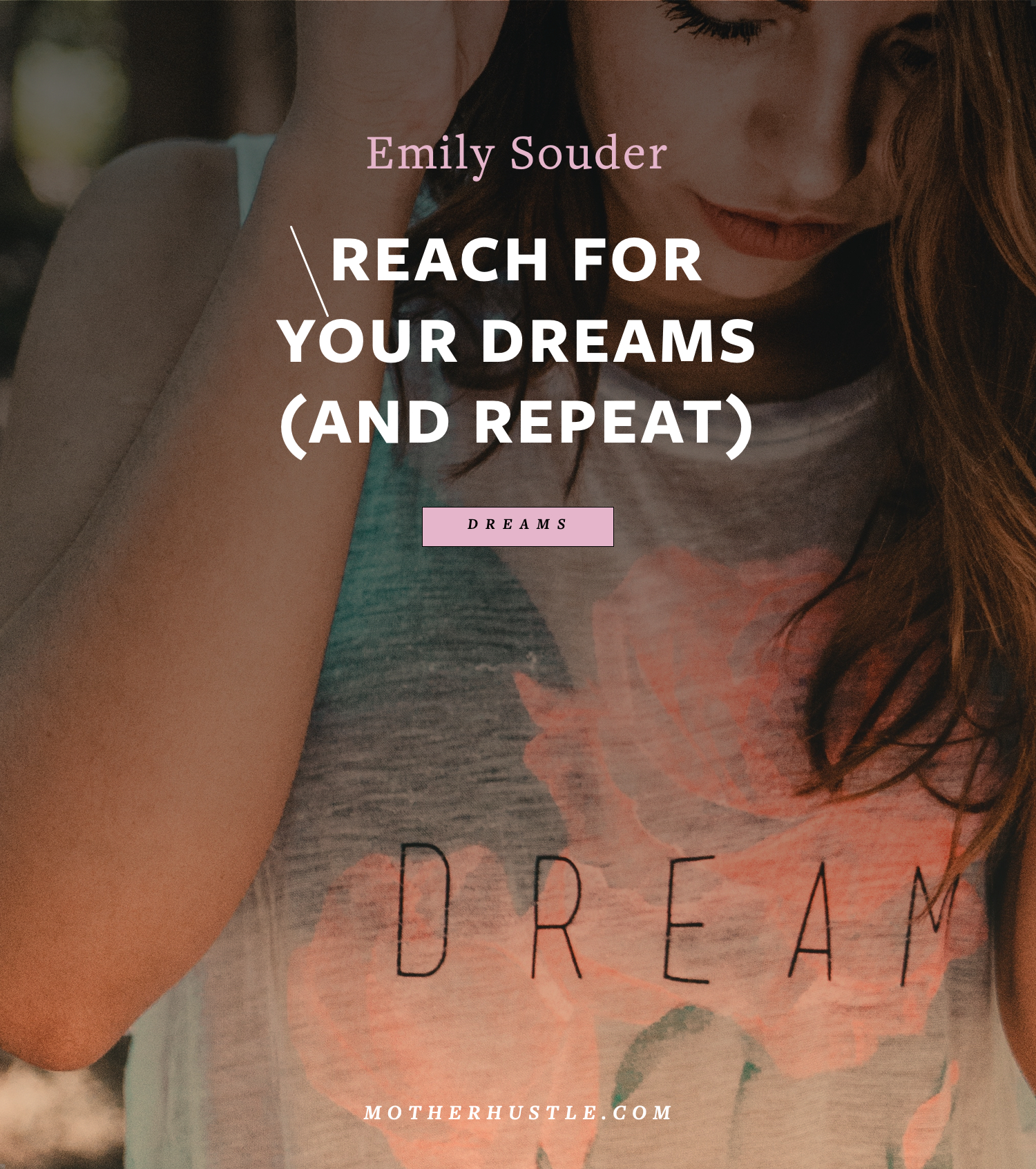 Reach for Your Dreams (And Repeat) - by Emily Souder for MotherHustle