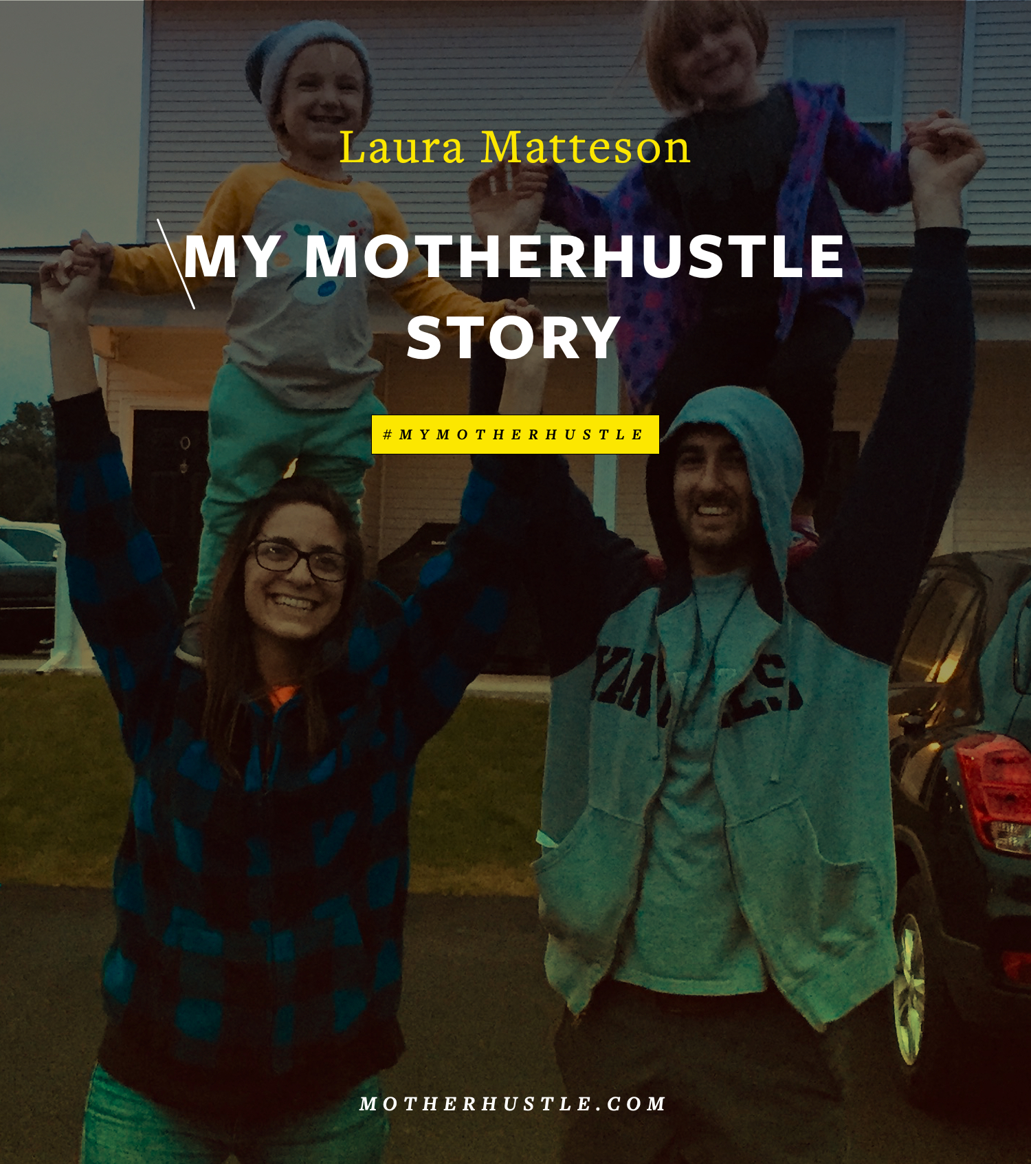 My MotherHustle Story- Laura Matteson