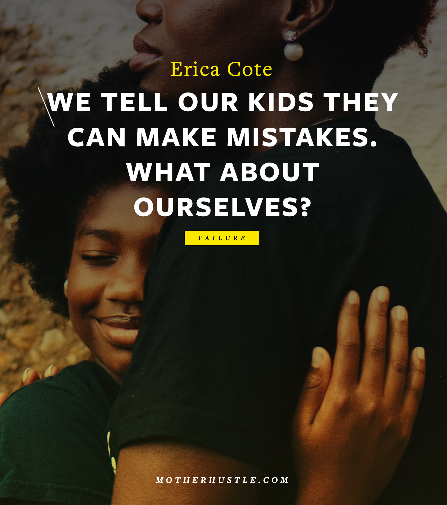 We Tell Our Kids They Can Make Mistakes. What About Ourselves? - BY Erica Cote for MotherHustle