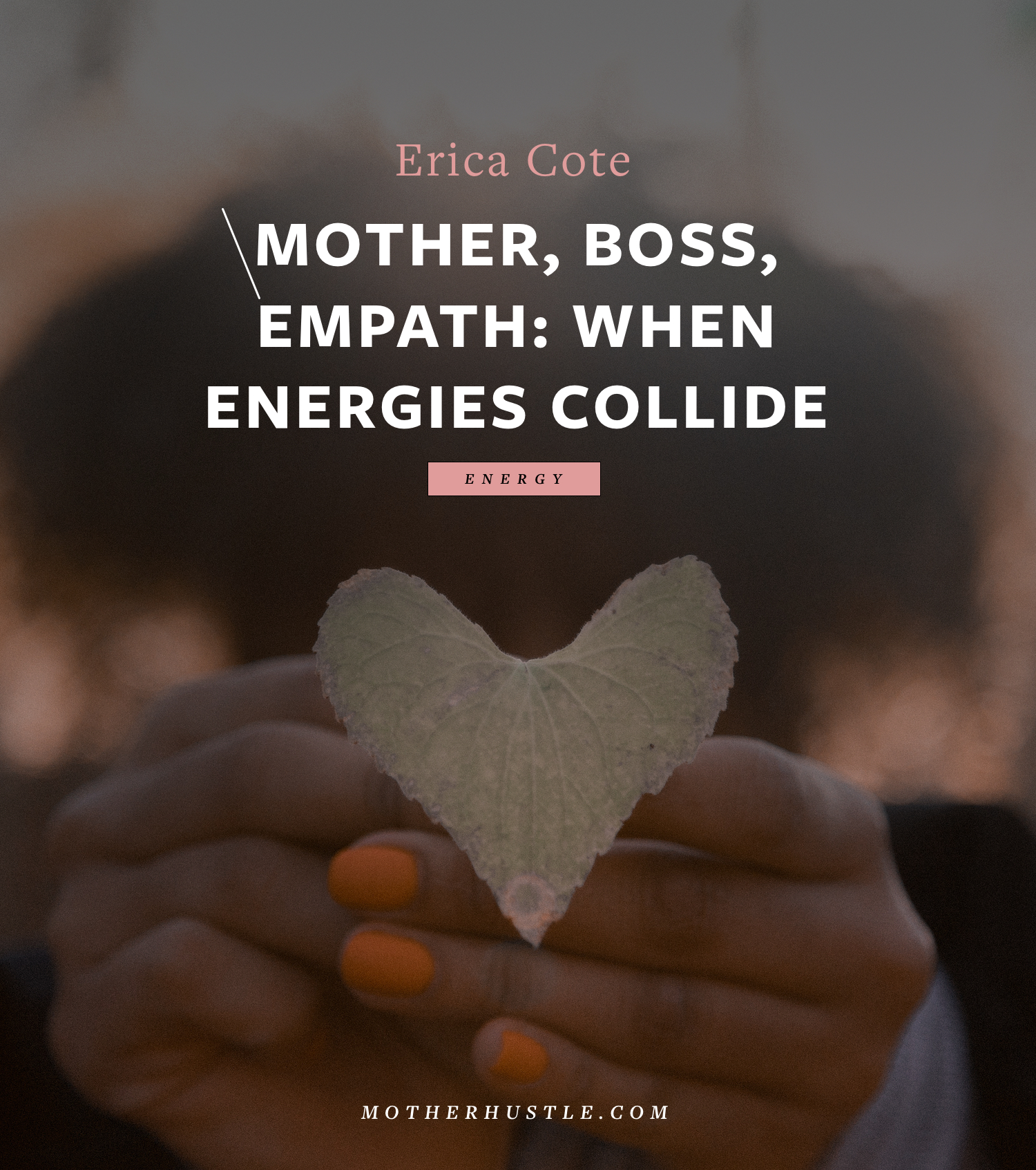 Mother, Boss, Empath- When Energies Collide - By Erica Cote for MotherHustle
