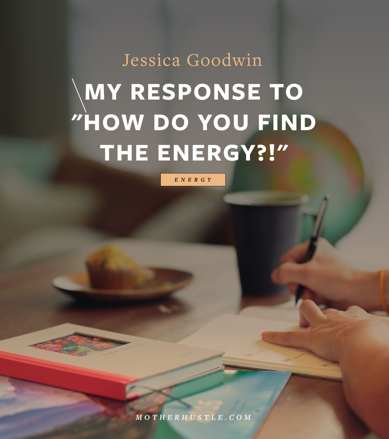 "My Response To ""How Do You Find The Energy?!"""