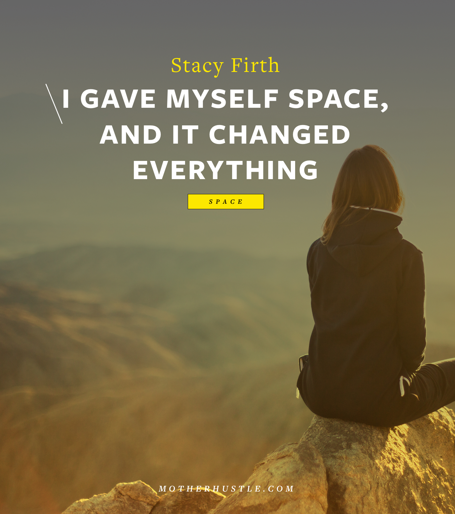 I Gave Myself Space and it Changed Everything - BY Stacy Firth for MotherHustle